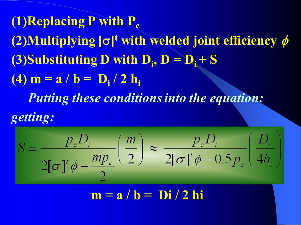 (1)Replacing P with Pc (2)Multiplying []t with welded joint efficiency  (3)Substituting D with Di, D = Di + S.